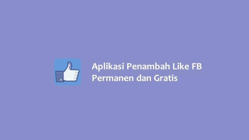 5 Aplikasi Penambah Like Fb Permanen Dan Gratis Hallo Gsm